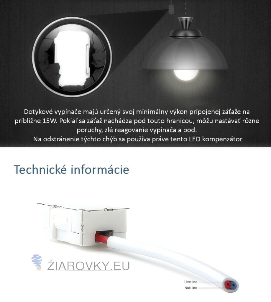 Dotykové vypínače majú určený svoj minimálny výkon pripojenej záťaže na približne 15W